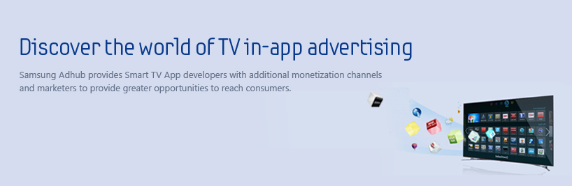 samsung adhub provides smart tv app developers with additional monetization channels and marketers with greater pooirtunities to reach consumers.