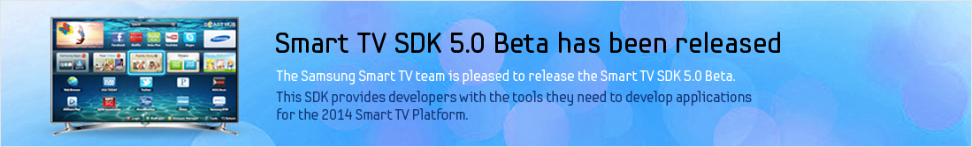 The Samsung Smart TV team is pleased to release the Smart TV SDK 5.0 beta.  This SDK provides developers with the tools they need to develop applications for the 2014 Smart TV Platform.