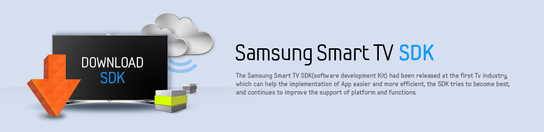 Samsung Smart TV SDK Banner. The Samsung Smart TV SDK (Software Development Kit) had been released at the first TV industry, which can help the implementation of App easier and more efficient, the SDK tries to become best, and continues to improve the support of platform and functions.