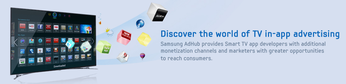 Discover the world of TV in app advertising Banner. Samsung AdHab Provides Smart TV app developers with additonal monetization channels and markets with greater opportunities to reach consumers.